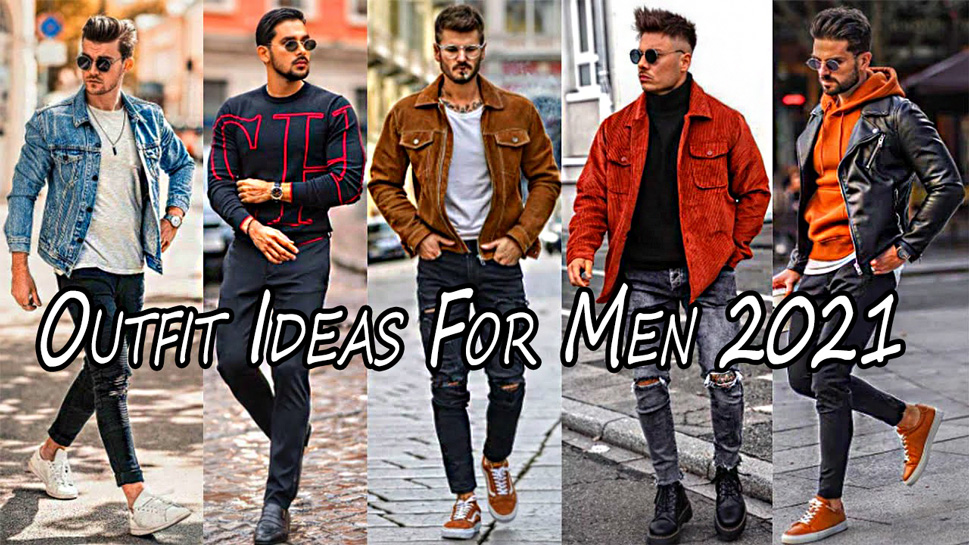 Outfit Ideas For Men 2021